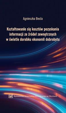 Kształtowanie się kosztów pozyskania informacji ze źródeł zewnętrznych w świetle dorobku ekonomii dobrobytu
