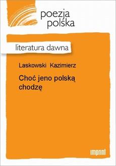 Choć jeno polską chodzę