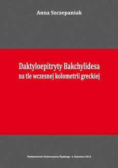 Daktyloepitryty Bakchylidesa na tle wczesnej kolometrii greckiej - 03 Rozdz. 3, cz. 1. Daktyloepitryty Bakchylidesa: Charakterystyka ogólna