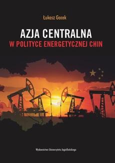 Azja Centralna w polityce energetycznej Chin