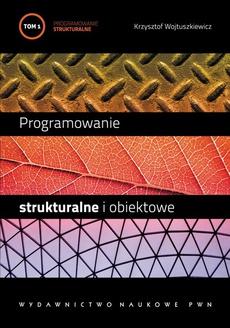 Programowanie strukturalne i obiektowe. T. 1