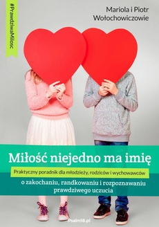 MIŁOŚĆ NIEJEDNO MA IMIĘ - o zakochaniu, randkowaniu i rozpoznawaniu prawdziwego uczucia