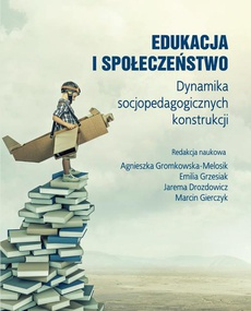 Edukacja i społeczeństwo. Dynamika socjopedagogicznych konstrukcji