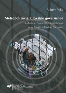 """Metropolizacja a lokalne """"governance"""" - 03 Rozdz. 3, cz. 1. Uwarunkowania...: Zarządzanie publiczne w warunkach...; Procesy metropolizacyjne, metropolizacja...; Determinanty gospodarczo-finansowe..."""