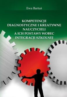 Kompetencje diagnostyczne i kreatywne nauczycieli a ich postawy wobec integracji szkolnej