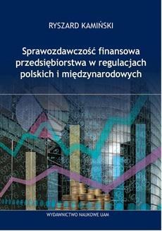 Sprawozdawczość finansowa przedsiębiorstwa w regulacjach polskich i międzynarodowych