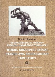 Od modernizmu w kierunku ekspresji narodowej tożsamości Wokół konepcji sztuki Stanisława Szukalskiego