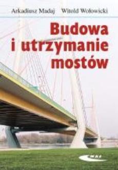 Budowa i utrzymanie mostów. Wymagania techniczne, badania, naprawy