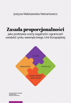 Zasada proporcjonalności jako podstawa oceny legalności ograniczeń swobód rynku wewnętrznego Unii Europejskiej
