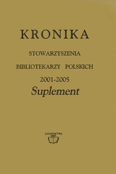 Kronika Stowarzyszenia Bibliotekarzy Polskich 2001-2005: suplement