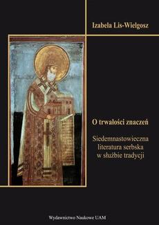 O trwałości znaczeń. Siedemnastowieczna literatura serbska w służbie tradycji