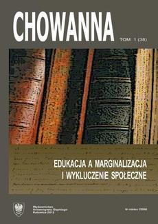 """""""Chowanna"""" 2012. R. 55 (68). T. 1 (38): Edukacja a marginalizacja i wykluczenie społeczne - 01 Pojęcie, istota, przyczyny, mechanizmy marginalizacji i wykluczenia społecznego"""