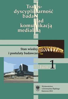 Transdyscyplinarność badań nad komunikacją medialną. T. 1: Stan wiedzy i postulaty badawcze - 02 Teorie mediów w nauce o komunikowaniu