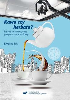Kawa czy herbata? Pierwszy telewizyjny program śniadaniowy. Komunikat polimodalny z perspektywy lingwistyki dyskursu