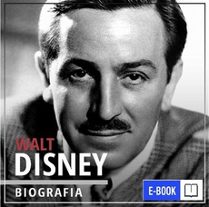 Walt Disney. Wizjoner z Hollywood. Narodziny legendy