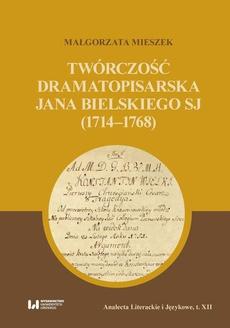 Twórczość dramatopisarska Jana Bielskiego SJ (1714-1768)