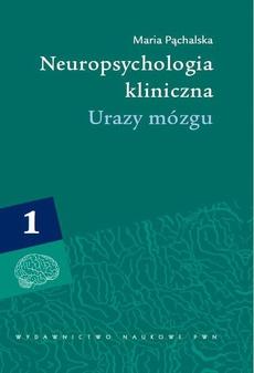 Neuropsychologia kliniczna. Urazy mózgu, t. 1