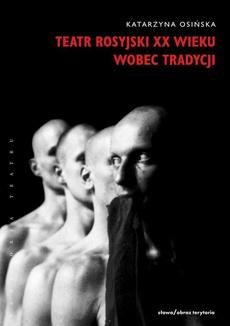 Teatr rosyjski XX wieku wobec tradycji.