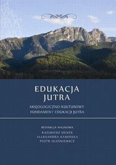 Edukacja Jutra. Aksjologiczno-kulturowy fundament edukacji jutra - Leszek Pawelski: Wybrane problemy wychowawcze w aspekcie wyzwań współczesnej szkoły