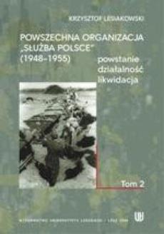 """Powszechna Organizacja """"Służba Polsce"""" - powstanie, działalność, likwidacja, t.2"""