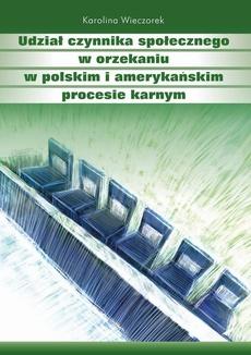 Udział czynnika społecznego w orzekaniu w polskim i amerykańskim procesie karnym