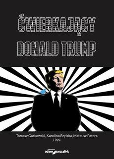 Ćwierkający Donald Trump. Czym jest Twitter dla użytkowników,dziennikarzy i prezydenta USA? Od analizy dyskursu po badania okulograficzne