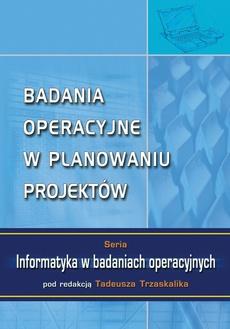 Badania operacyjne w planowaniu projektów Seria: Informatyka w badaniach operacyjnych