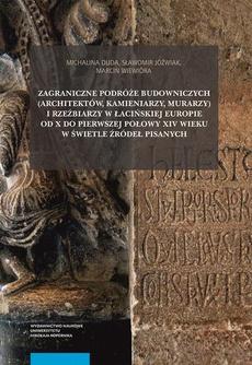 Zagraniczne podróże budowniczych (architektów, kamieniarzy, murarzy) i rzeźbiarzy w łacińskiej Europie od X do pierwszej połowy XIV wieku w świetle źródeł pisanych