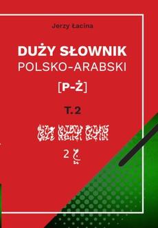 Duży słownik polsko-arabski. Tom II [P – Ż]