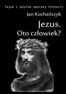 Jezus - Oto człowiek?