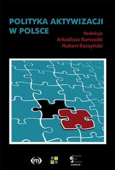 Polityka aktywizacji w Polsce. Nowy paradygmat zmiany społecznej czy działania pozorne?