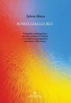 Rosso, giallo, blu. Un'analisi etnolinguistica sui colori primari in italiano e in polacco in prospettiva sincronica e diacronica