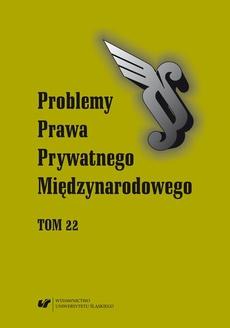 """""""Problemy Prawa Prywatnego Międzynarodowego"""". T. 22"""