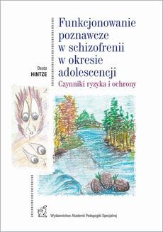 Funkcjonowanie poznawcze w schizofrenii w okresie adolescencji. Czynniki ryzyka i ochrony