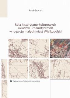 Rola historyczno-kulturowych układów urbanistycznych w rozwoju małych miast Wielkopolski
