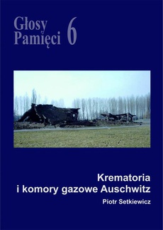 Głosy Pamięci 6. Krematoria i komory gazowe Auschwitz