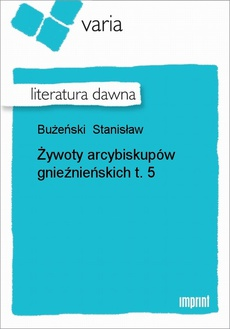 Żywoty arcybiskupów gnieźnieńskich, t. 5