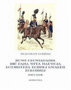 Nowe opowiadania imć pana Wita Narwoja rotmistrza konnej gwardii koronnej 1764-1773