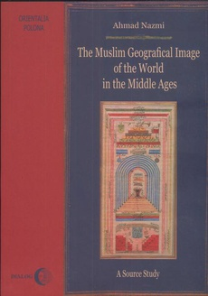The Muslim Geographical Image of the World in the middle Ages.