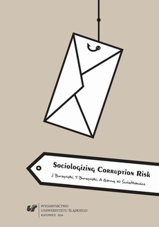 Sociologizing Corruption Risk - 01 Rozdz. 1-3. Corruption Risks...; Sampling Methodology and the Characteristics of the Surveyed...; Structural and Organizational Determinants of Corruption-Related...