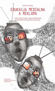 Edukacja medialna a reklama - 02 Media jako przestrzeń edukacyjno-wychowawcza dzieci i młodzieży w aspekcie wybranych problemów
