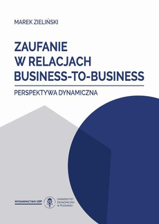Zaufanie w relacjach business-to-business. Perspektywa dynamiczna