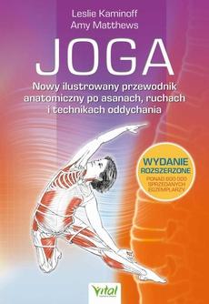 Joga. Nowy ilustrowany przewodnik anatomiczny po asanach, ruchach i technikach oddychania