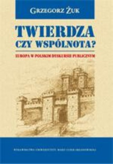 Twierdza czy wspólnota? Europa w polskim dyskursie publicznym