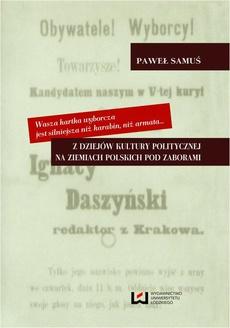 Wasza kartka wyborcza jest silniejsza niż karabin, niż armata Z dziejów kultury politycznej na ziemiach polskich pod zaborami
