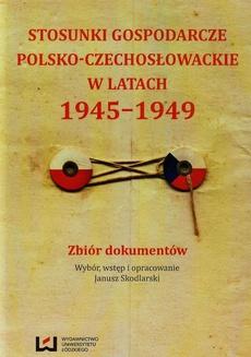 Stosunki gospodarcze polsko-czechosłowackie w latach 1945-1949