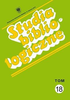 Studia bibliologiczne. T. 18: Biblioteki i ośrodki informacji - zbiory, pracownicy, użytkownicy