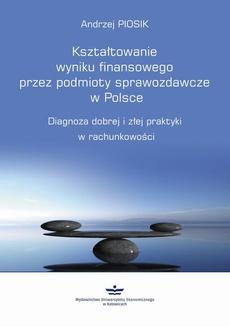Kształtowanie wyniku finansowego przez podmioty sprawozdawcze w Polsce