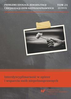 """""""Problemy Edukacji, Rehabilitacji i Socjalizacji Osób Niepełnosprawnych"""". T. 21, nr 2/2015: Interdyscyplinarność w opiece i wsparciu osób niepełnosprawnych - 10 Recenzje i polemiki"""