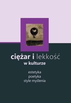 Ciężar i lekkość w kulturze: estetyka, poetyka, style myślenia